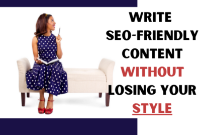 How to Write SEO-Friendly Content Without Losing Your Voice and Style
