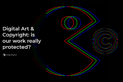 Digital Art & Copyright: is our work really protected?