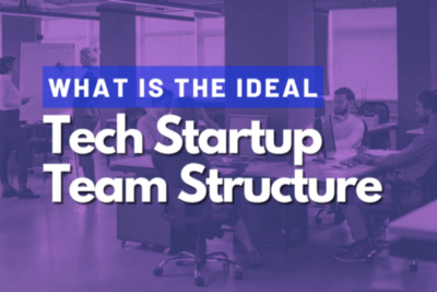 What is The Ideal Tech Startup Team Structure?