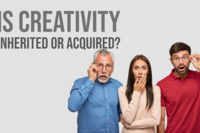 Is Creativity Acquired or Inherited?