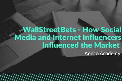 ✍Aenco Academy #30: WallStreetBets—How Social Media and Internet Influencers Influenced the…