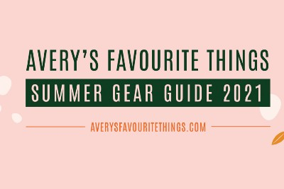 Avery's Favourite Things: Summer Gear Guide 2021
