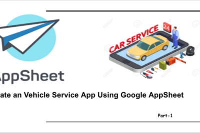 Create a Vehicle Service  App Using Google AppSheet Part — 1