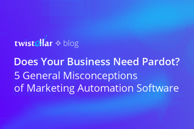 Does Your Business Need Pardot? 5 General Misconceptions of Marketing Automation Software
