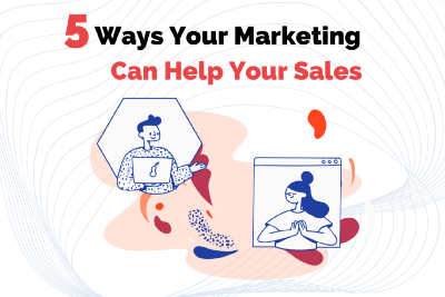5 Ways Your Marketing Team Can Help Your Sales