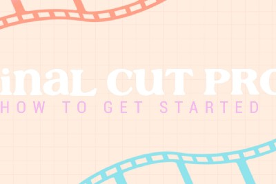 Final Cut Pro: How to Get Started