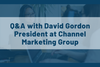 Q&A with David Gordon, President at Channel Marketing Group