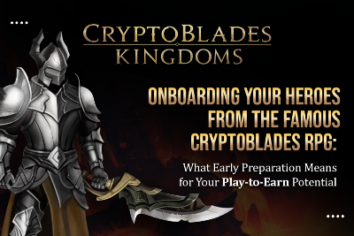 Onboarding Your Heroes From The Famous CryptoBlades RPG: What Early Preparation Means For Your…