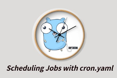 Scheduling Jobs with cron.yaml in Golang App