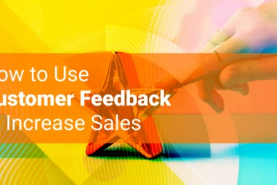 Customer Feedback: How to Use It to Increase Sales