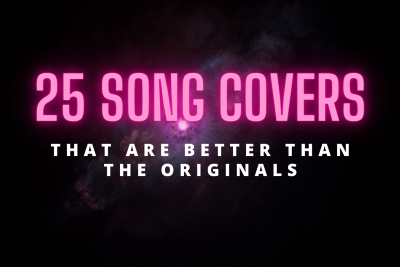 25 Cover Songs That Are Exponentially Better Than the Originals