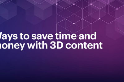 Ways to save time and money with 3D content