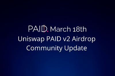 PAID Community Uniswap Airdrop Update March 18th