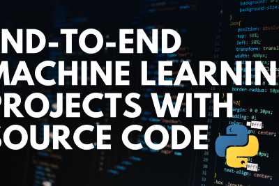 End-to-End Machine Learning Projects with Source Code