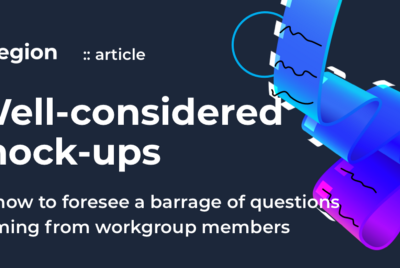 Well-considered mock-ups or how to foresee a barrage of questions coming from workgroup members