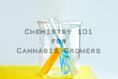 Chemistry 101 for Cannabis Growers: Elements, Chemical Bonds, and pH