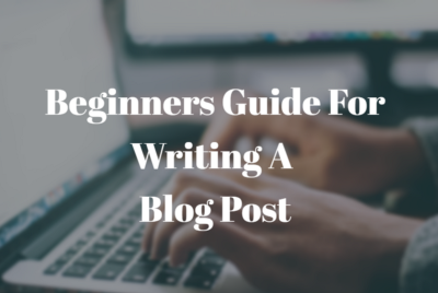How To Write A Blog Post [Beginners Guide]