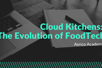 ✍Aenco Academy #29: Cloud Kitchens: The Evolution of FoodTech