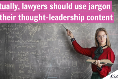 Actually, lawyers should use jargon in their thought-leadership content