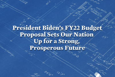 President Biden's FY22 Budget Proposal Sets Our Nation Up for a Strong, Prosperous Future
