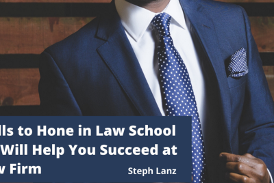 5 Skills to Hone in Law School That Will Help You Succeed at a Law Firm