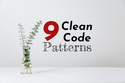 9 Clean Code Patterns I wish I knew earlier