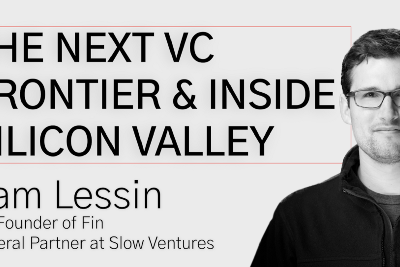 The Next VC Frontier & Inside Silicon Valley w/ Sam Lessin, GP at Slow Ventures & Co-Founder of Fin