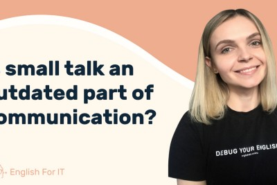 Is small talk an outdated part of communication?