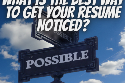 What Is The Best Way To Get Your Resume Noticed?