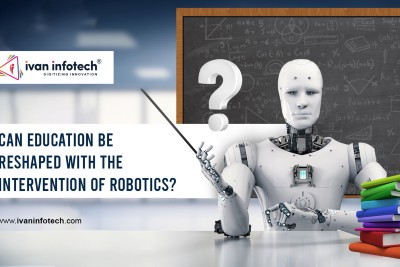 Can Education be Reshaped with the Intervention of Robotics?