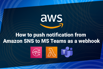 Push Notifications From Amazon SNS to MS Team as a Webhook