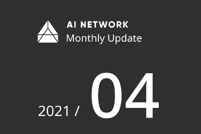 AI Network Monthly Update: April 2021