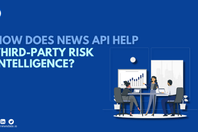 How Does News API Help Third-Party Risk Intelligence?