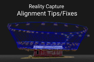 Reality Capture Alignment Tips/Fixes