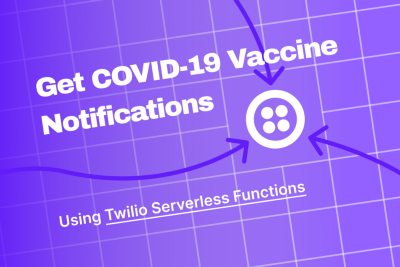 Build a COVID-19 Vaccine Appointment Notification System with Twilio Serverless Functions