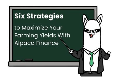 Six Simple Strategies to Maximize Your Farming Yields With Alpaca Finance
