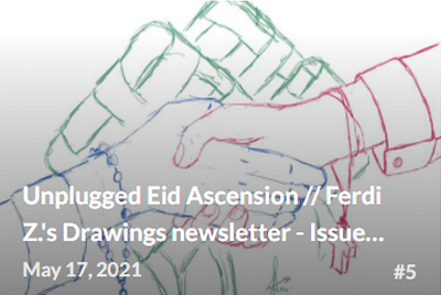 Unplugged Eid Ascension // Ferdi Z.'s Drawings newsletter—Issue 005, May 2021