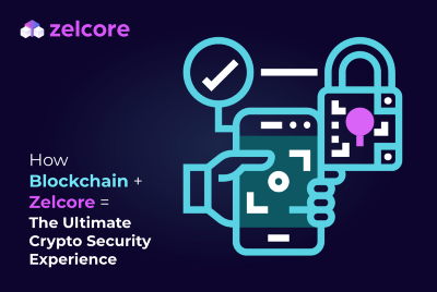 How Blockchain + Zelcore = The Ultimate Crypto Security Experience