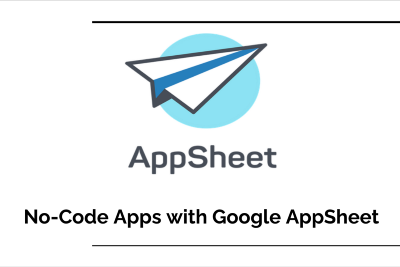 Tutorial Series : No-Code Apps With Google AppSheet