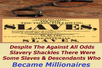 X-Slaves and Descendants Became Millionaires Despite Being Denied The Basic Opportunity To Read and…