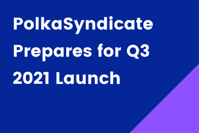 PolkaSyndicate Prepares for Launch in Q3 2021