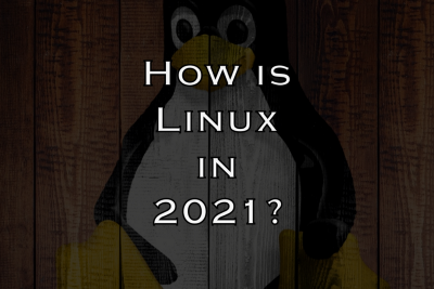 How is Linux in 2021?