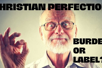 Is Christian Perfection a burden or a label?
