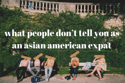 what people don't tell you as an asian american expat —