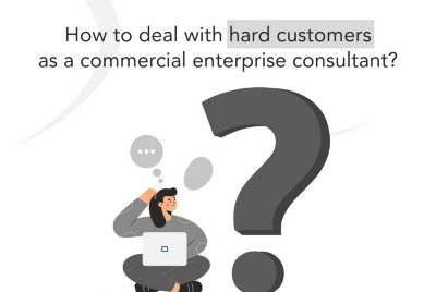 How to deal with hard customers as a commercial enterprise consultant?