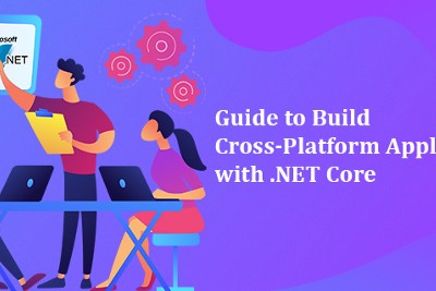 Guide to Build Cross-Platform Applications with.NET Core