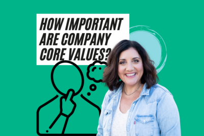 How to Define Your Core Values and Why Your Business Needs Them
