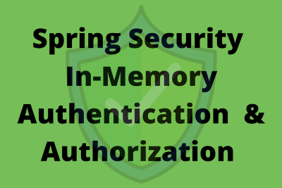 Spring Security In-Memory Authentication and Authorization