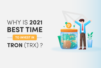 Why 2021 is the Best Time to Invest in Tron (TRX)?
