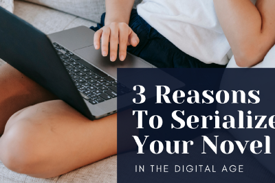 3 Reasons to Serialize Your Novel in the Digital Age